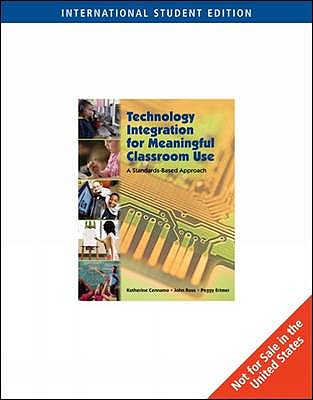 Technology Integration for Meaningful Classroom Use: A Standards-Based Approach, International Edition - Ross, John, and Ertmer, Peggy, and Cennamo, Katherine