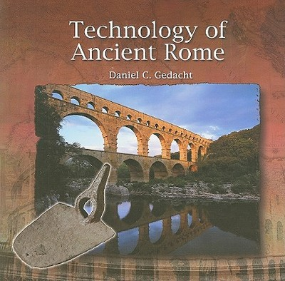 Technology of Ancient Rome - Gedacht, Daniel C