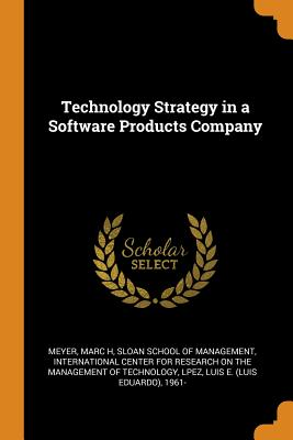 Technology Strategy in a Software Products Company - Meyer, Marc H, and Sloan School of Management (Creator), and International Center for Research on the (Creator)