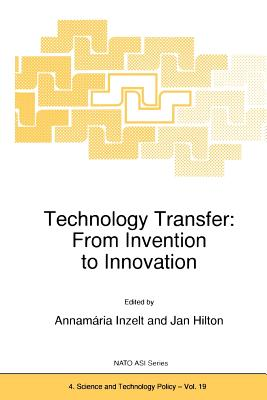 Technology Transfer: From Invention to Innovation - Inzelt, A. (Editor), and Hilton, Jan (Editor)