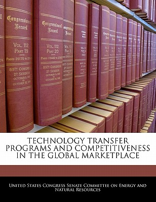 Technology Transfer Programs and Competitiveness in the Global Marketplace - United States Congress Senate Committee (Creator)