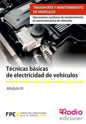 Tecnicas Basicas de Electricidad de Vehiculos: Operaciones Auxiliares de Mantenimiento En Electromecanica de Vehiculos. Transporte y Mantenimiento de Vehiculos - VV Aa, VV Aa