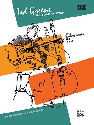 Ted Greene -- Modern Chord Progressions: Jazz & Classical Voicings for Guitar - Greene, Ted