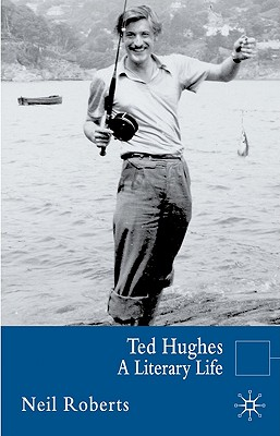 Ted Hughes: A Literary Life - Roberts, Neil, Dr.