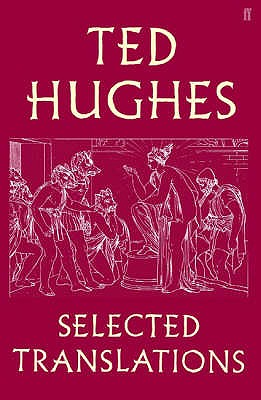 Ted Hughes: Selected Translations - Hughes, Ted