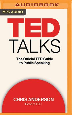 TED Talks: The Official TED Guide to Public Speaking - Anderson, Chris (Read by), and Rielly, Tom (Read by), and Stoetzel, Kelly (Read by)