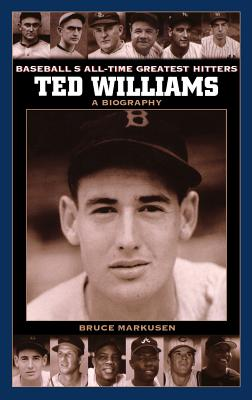 Ted Williams: A Biography - Markusen, Bruce