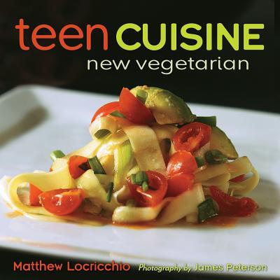 Teen Cuisine: New Vegetarian - Locricchio, Matthew, and Peters, James (Photographer)