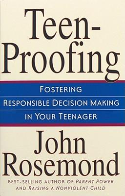 Teen-Proofing: Fostering Responsible Decision Making in Your Teenager - Rosemond, John