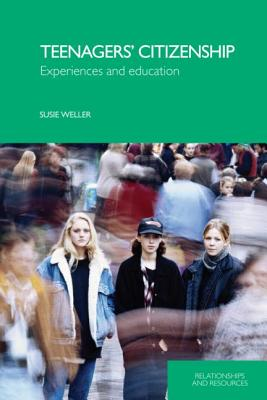 Teenagers' Citizenship: Experiences and Education - Weller, Susie