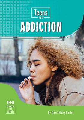 Teens and Addiction - Gordon, Sherri Mabry