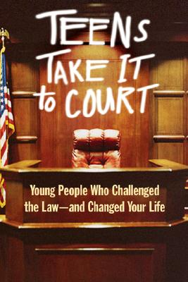 Teens Take It to Court: Young People Who Challenged the Law--And Changed Your Life - Jacobs, Thomas A, J.D.