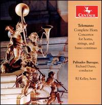 Telemann: Complete Horn Concertos for horns, strings, and basso continuo - Alexandra Cook (horn); Gregor Kitzis (violin); John Aubrey (horn); Krista Bennion Feeney (violin); Palisades Baroque;...
