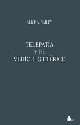 Telepatia y El Vehiculo Eterico - Bailey, Alice A
