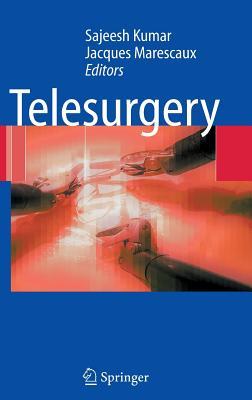 Telesurgery - Kumar, Sajeesh (Editor), and Marescaux, Jacques, MD (Editor)