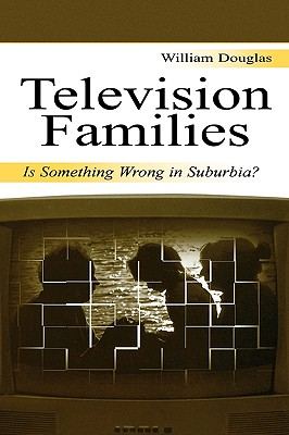 Television Families: Is Something Wrong in Suburbia? - Douglas, William