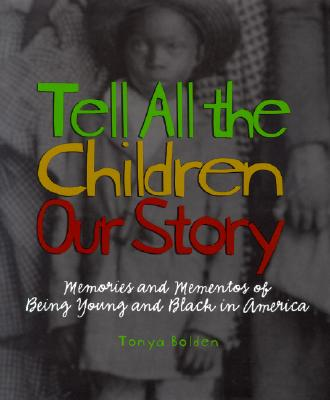 Tell All the Children Our Story: Memories and Mementos of Being Young and Black in America - Bolden, Tonya