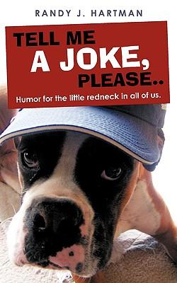 Tell Me a Joke, Please..: Humor for the Little Redneck in All of Us. - Hartman, Randy J