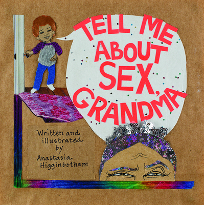 Tell Me about Sex, Grandma - Higginbotham, Anastasia