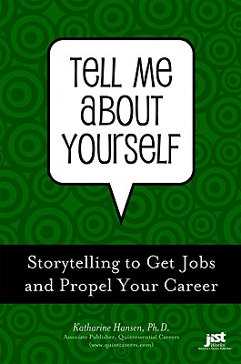 Tell Me about Yourself: Storytelling to Get a Job and Propel Your Career - Hansen, Katharine, PhD