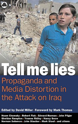 Tell Me Lies: Propaganda and Media Distortion in the Attack on Iraq - Miller, David (Editor)