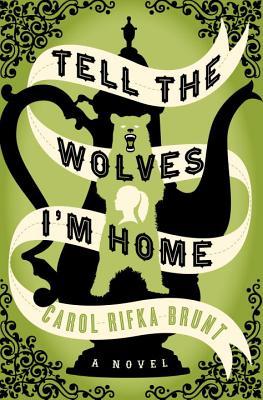 Tell the Wolves I'm Home: A Novel - Brunt, Carol Rifka