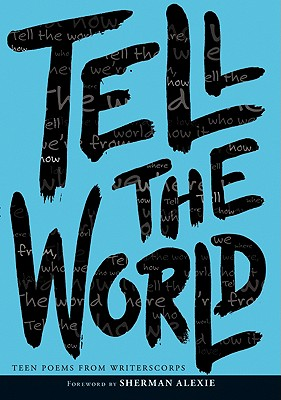 Tell the World - WritersCorps, and Alexie, Sherman (Foreword by)