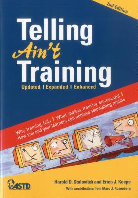 Telling Ain't Training - Stolovitch, Harold D, and Keeps, Erica J, and Rosenberg, Marc J (Contributions by)