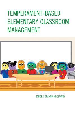Temperament-Based Elementary Classroom Management - McClowry, Sandee Graham