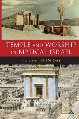 Temple and Worship in Biblical Israel - Day, John (Editor)