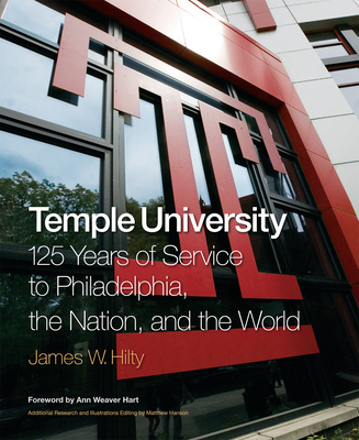 Temple University: 125 Years of Service to Philadelphia, the Nation, and the World - Hilty, James W
