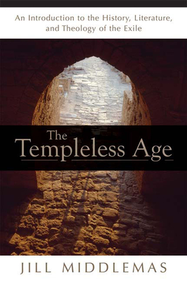 Templeless Age: An Introduction to the History, Literature, and Theology of the Exile - Dechow, Jill Middlemas