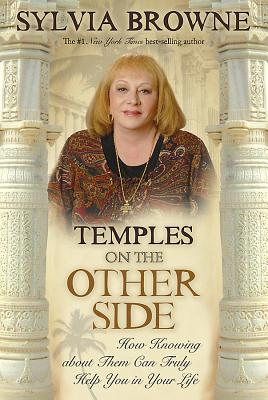 """Temples on the Other Side: How Wisdom from """"Beyond the Veil"""" Can Help You Right Now - Browne, Sylvia"""