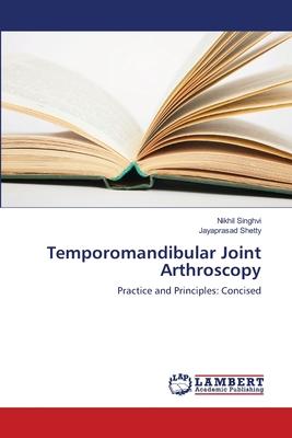 Temporomandibular Joint Arthroscopy - Singhvi Nikhil, and Shetty Jayaprasad