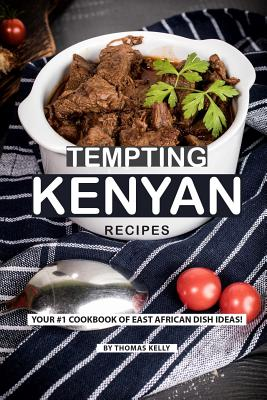 Tempting Kenyan Recipes: Your #1 Cookbook of East African Dish Ideas! - Kelly, Thomas