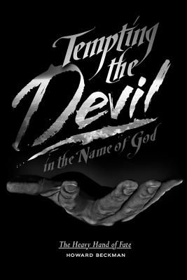 Tempting the Devil in the Name of God: The Heavy Hand of Fate - Beckman, Howard
