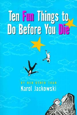Ten Fun Things to Do Before You Die - Jackowski, Karol, Sister