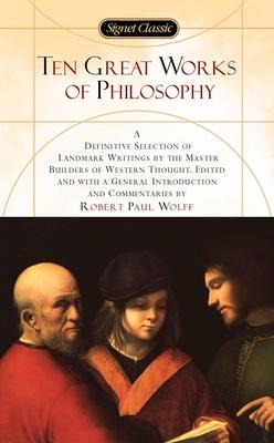 Ten Great Works of Philosophy - Various, and Wolff, Robert Paul (Editor)