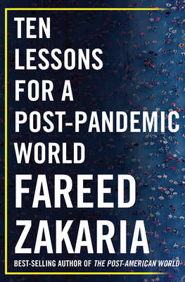 Ten Lessons for a Post-Pandemic World - Zakaria, Fareed