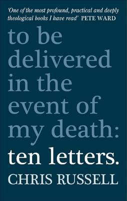 Ten Letters: To be delivered in the event of my death - Russell, Chris