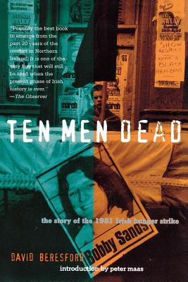 Ten Men Dead: The Story of the 1981 Irish Hunger Strike - Beresford, David, and Maas, Peter (Introduction by)