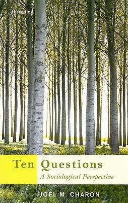 Ten Questions: A Sociological Perspective - Charon, Joel M