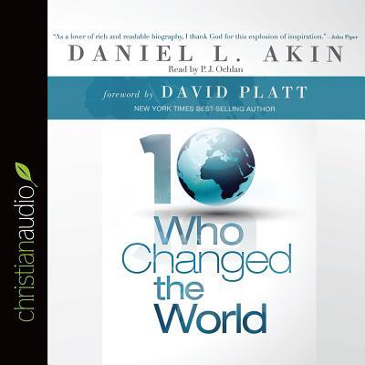 Ten Who Changed the World - Akin, Daniel L, Dr., and Ochlan, P J (Narrator)