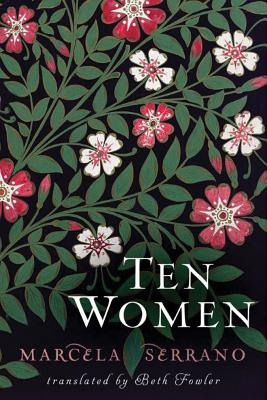 Ten Women - Serrano, Marcela, and Fowler, Beth (Translated by)