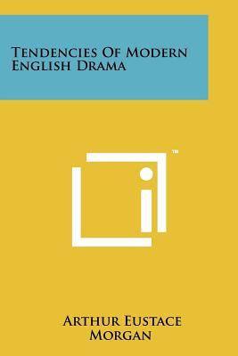Tendencies of Modern English Drama - Morgan, Arthur Eustace