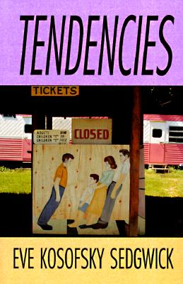 Tendencies - P - Sedgwick, Eve Kosofsky, and Eve Kosofskysedgwick, and Michele Ainabarale (Editor)
