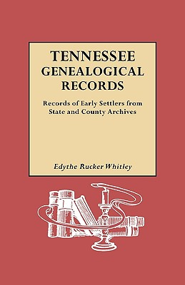 Tennessee Genealogical Records. Records of Early Settlers from State and County Archives - Whitley, Edythe Johns Rucker