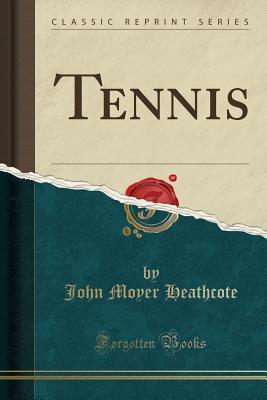 Tennis (Classic Reprint) - Heathcote, John Moyer