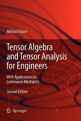 Tensor Algebra and Tensor Analysis for Engineers: With Applications to Continuum Mechanics - Itskov, Mikhail