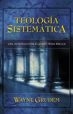 Teologia Sistematica: Una Introduccion a la Doctrina Biblica - Grudem, Wayne A